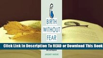 Birth Without Fear: The Judgment-Free Guide to Taking Charge of Your Pregnancy, Birth, and