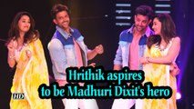 Hrithik aspires to be Madhuri Dixit's hero