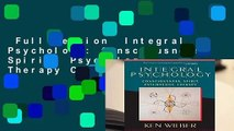 Full version  Integral Psychology: Consciousness, Spirit, Psychology, Therapy Complete