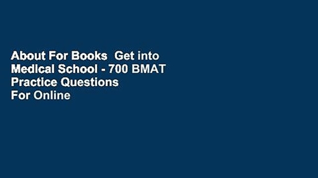About For Books Get into Medical School - 700 BMAT Practice Questions For  Online