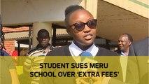 Student sues Meru school over 'extra fees'