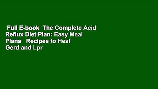 Full E-book  The Complete Acid Reflux Diet Plan: Easy Meal Plans   Recipes to Heal Gerd and Lpr
