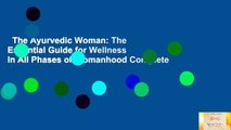 The Ayurvedic Woman: The Essential Guide for Wellness in All Phases of Womanhood Complete