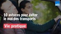 Dix astuces pour éviter le mal des transports