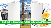 Full E-book  Salt in My Soul: An Unfinished Life Complete