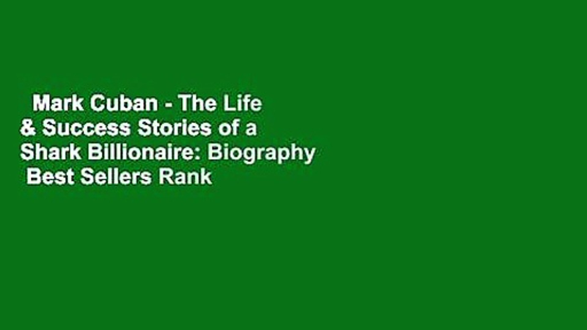 Mark Cuban - The Life & Success Stories of a Shark Billionaire: Biography  Best Sellers Rank : #4