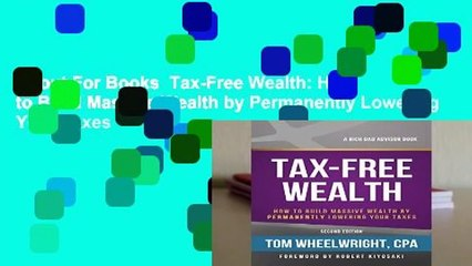 About For Books  Tax-Free Wealth: How to Build Massive Wealth by Permanently Lowering Your Taxes