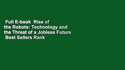 Full E-book  Rise of the Robots: Technology and the Threat of a Jobless Future  Best Sellers Rank