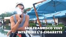 Pourquoi San Francisco veut interdire le vapotage