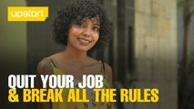 UPSTART: How to quit your job and break all the rules