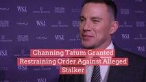 Channing Tatum Granted Restraining Order Against Alleged Stalker