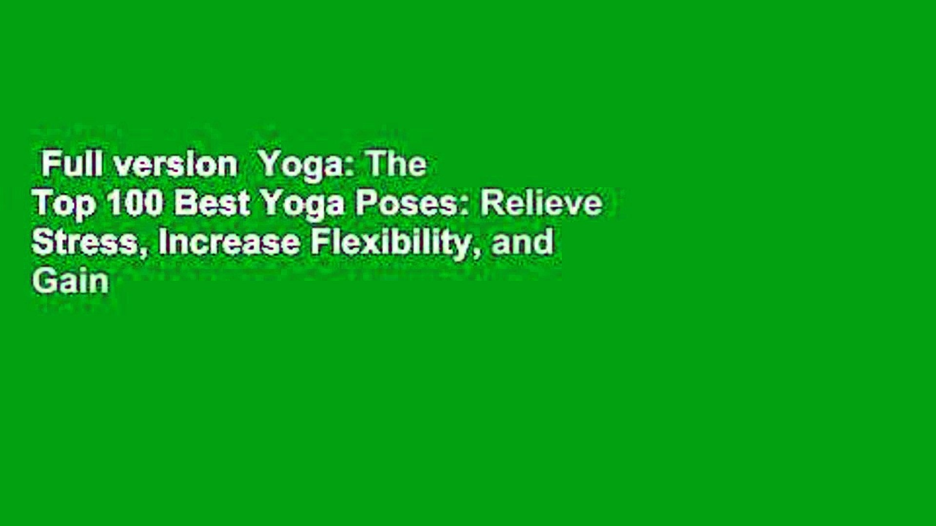 Full version  Yoga: The Top 100 Best Yoga Poses: Relieve Stress, Increase Flexibility, and Gain