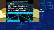 The Knowledge Manager s Handbook: A Step-by-Step Guide to Embedding Effective Knowledge
