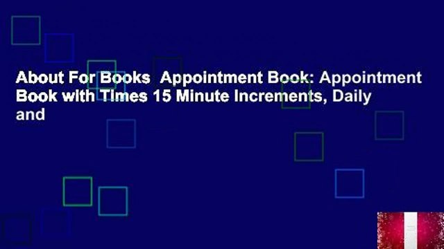 About For Books  Appointment Book: Appointment Book with Times 15 Minute Increments, Daily and