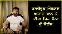 Azaz Khan challenges Shiv Sena