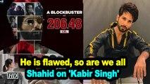 He is flawed, so are we all: Shahid on 'Kabir Singh'