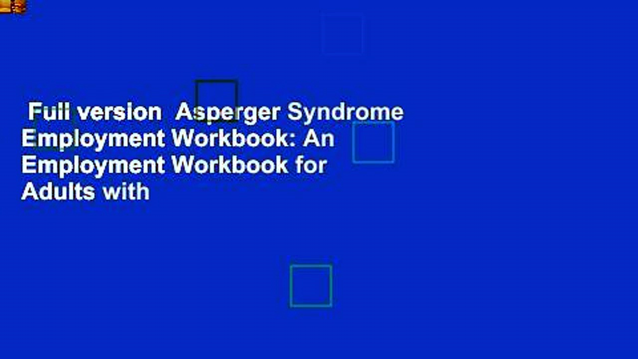Full version  Asperger Syndrome Employment Workbook: An Employment Workbook for Adults with