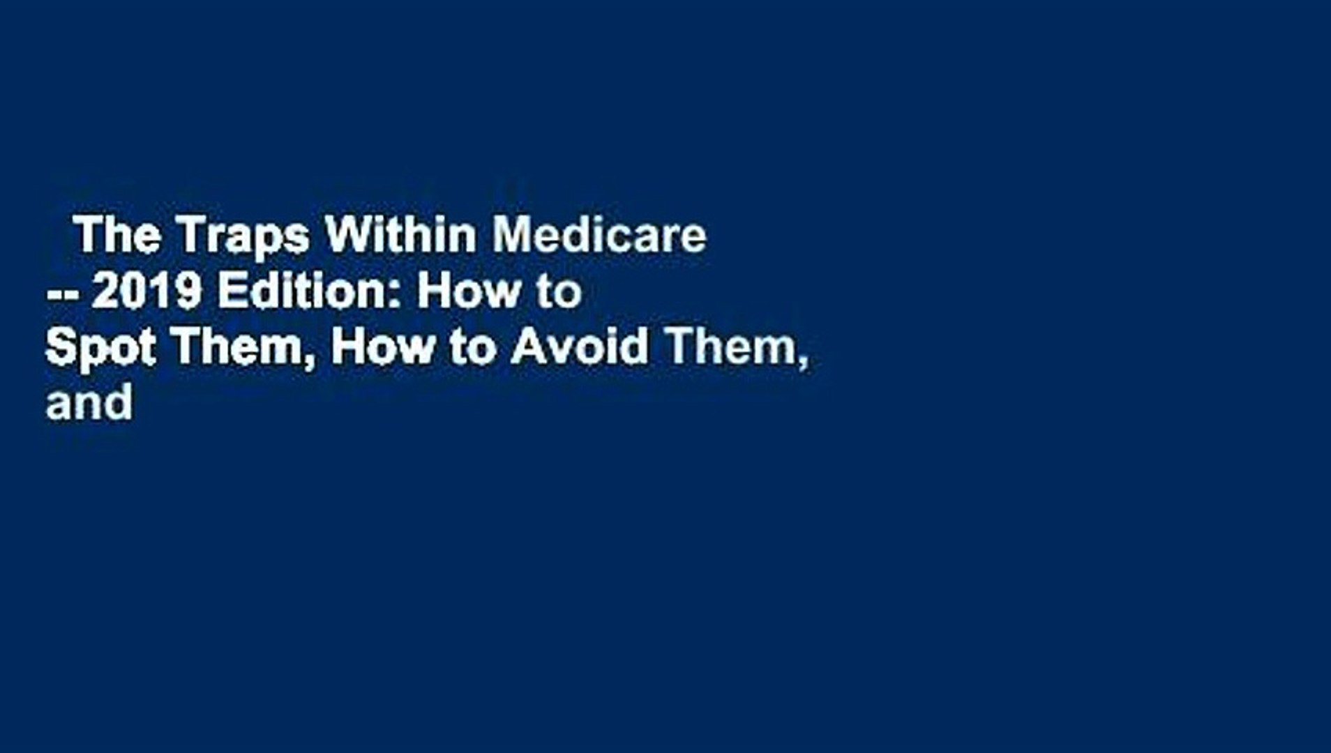 The Traps Within Medicare -- 2019 Edition: How to Spot Them, How to Avoid Them, and How to