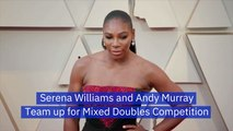 Serena Williams Partners With Andy Murray