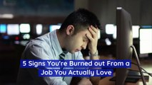 5 Signs You're Burned out From a Job You Actually Love (National Workaholics Day)