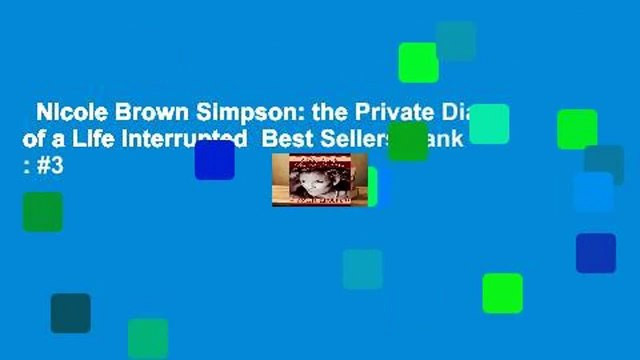 Nicole Brown Simpson: the Private Diary of a Life Interrupted  Best Sellers Rank : #3