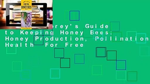 Online Storey's Guide to Keeping Honey Bees: Honey Production, Pollination, Health  For Free