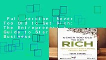 Full version  Never Too Old to Get Rich: The Entrepreneur s Guide to Starting a Business