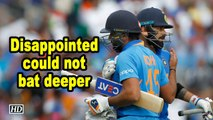 World Cup 2019 | Disappointed could not bat deeper: Rohit Sharma