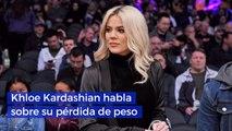 Khloe Kardashian habla sobre su pérdida de peso