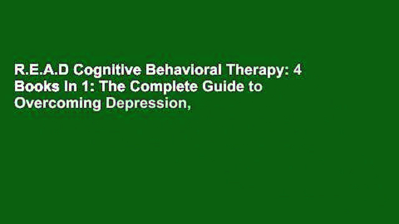 R.E.A.D Cognitive Behavioral Therapy: 4 Books in 1: The Complete Guide to Overcoming Depression,