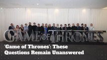 'Game of Thrones': These Questions Remain Unanswered