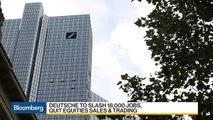 Deutsche Bank Slashes 18,000 Jobs