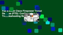 Full E-book Cisco Firepower Threat Defense (FTD): Configuration and Troubleshooting Best Practices