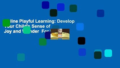 Online Playful Learning: Develop Your Child's Sense of Joy and Wonder  For Full