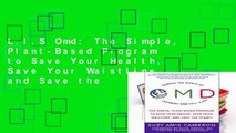 L I S Omd  The Simple, Plant-Based Program to Save Your Health, Save Your Waistline, and Save the
