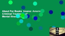 About For Books  Insane: America's Criminal Treatment of Mental Illness Complete