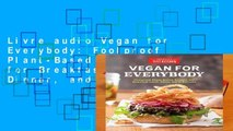 Livre audio Vegan for Everybody: Foolproof Plant-Based Recipes for Breakfast, Lunch, Dinner, and