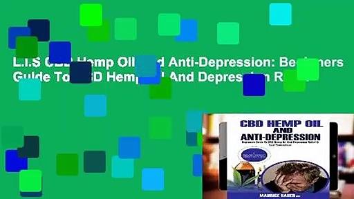 L.I.S CBD Hemp Oil And Anti-Depression: Beginners Guide To CBD Hemp Oil And Depression Relief