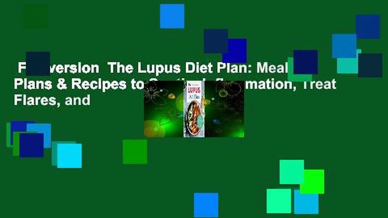 Full version  The Lupus Diet Plan: Meal Plans & Recipes to Soothe Inflammation, Treat Flares, and