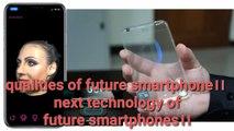 qualities of future smartphone।। next technology of future smartphones।।  #technologhy #learn