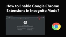 How to Enable Google Chrome Extensions in Incognito Mode?