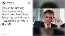 Municipales. Pour Olivier Faure, « aucune alliance » n'est possible entre le PS et LREM