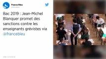 Bac 2019 : Jean-Michel Blanquer annonce des sanctions « au cas par cas » pour les professeurs grévistes