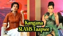 Kangana SLAMS Taapsee, Be ready to take DIGS in return