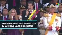 Venezuelan Gov't And Opposition To Continue Talks In Barbados