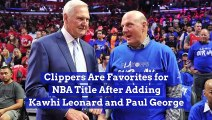 Clippers Are Favorites for NBA Title After Adding Kawhi Leonard and Paul George