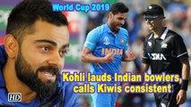 World Cup 2019   Kohli lauds Indian bowlers, calls Kiwis consistent