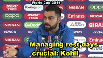 World Cup 2019 | Managing rest days crucial: Kohli
