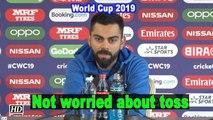 World Cup 2019   Not worried about toss: Virat Kohli