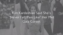 "Kim Kardashian Said She's ""Never Felt Pain Like"" Her Met Gala Corset"